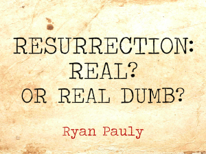 Resurrection: Real? Or Real Dumb?